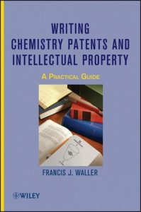 Writing Chemistry Patents and Intellectual Property by Francis Waller