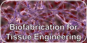 Biofabrication for Tissue Engineering